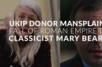 Ukip Donor Mansplains Fall Of Roman Empire To Classicist Mary Beard