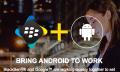 BlackBerry und Android wollen für Enterprise-Smartphone kooperieren