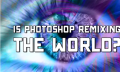 Video: Is Photoshop Remixing the World?