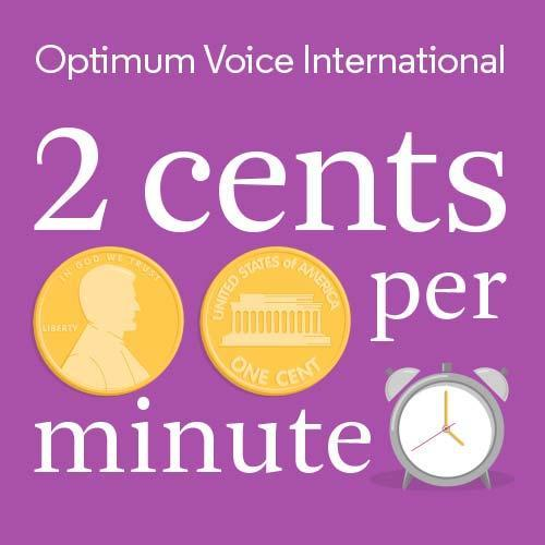 Spend more time talking with Optimum Voice International. Make international calls from your  cell phone, or any phone, for just 2¢ a minute to over 50 destinations. International destinations include Dominican Republic, Mexico, Peru, India, China, Poland & many more.  It's easy, there are no calling card codes to dial, no contracts to sign and no hidden fees. Simply pick up the phone and call, plus you only pay for what you use. For a list of destinations and details go to optimum.com/callnow