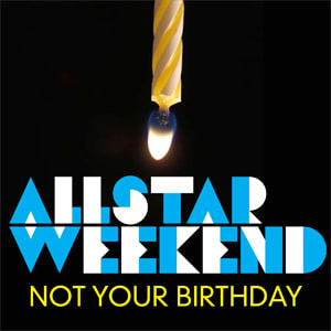 allstar weekend, not your birthday, radio disney