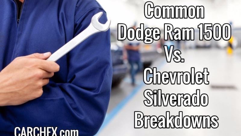 common dodge ram 1500 vs. chevrolet silverado breakdowns