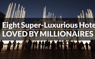 Millionaires love these super luxurious hotels