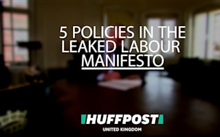 General Election 2017: New policies in the leaked Labour manifesto