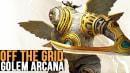 Off the Grid: Golem Arcana