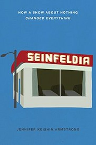 """""""Seinfeldia: How a Show About Nothing Changed Everything"""" by Jennifer Keishin Armstrong"""