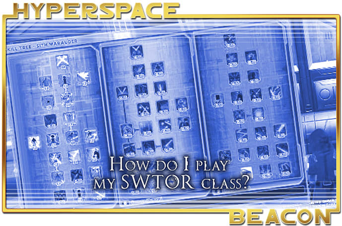 Hyperspace Beacon: How do I play my SWTOR class?