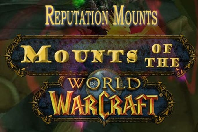 Mounts of the World of Warcraft: Reputation Mounts