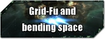 EVE Evolved: Grid-Fu and bending space