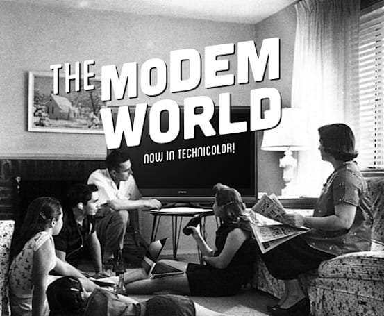This is the Modem World: Give me the keys, I'll drive!