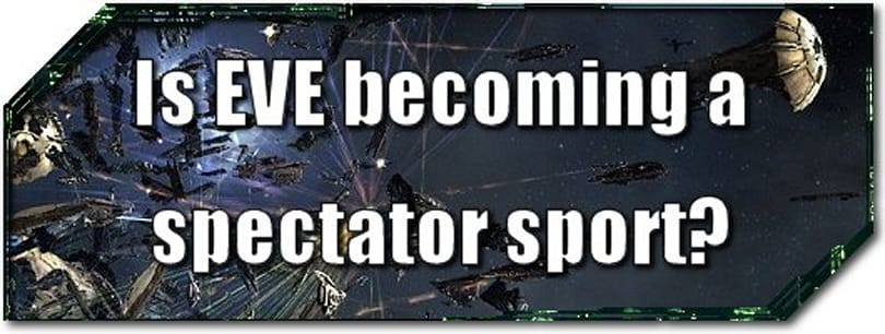 EVE Evolved: Is EVE becoming a spectator sport?