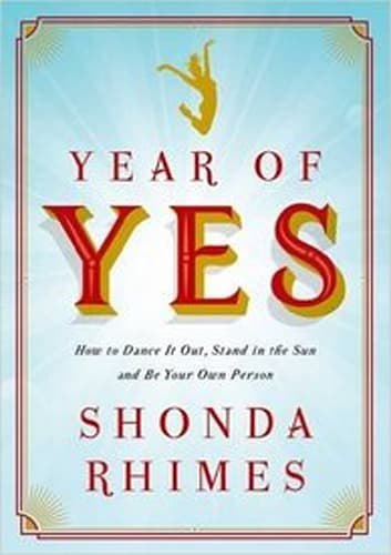 """""""Year of Yes: How to Dance it Out, Stand in the Sun and be Your Own Person"""" by Shonda Rhimes"""