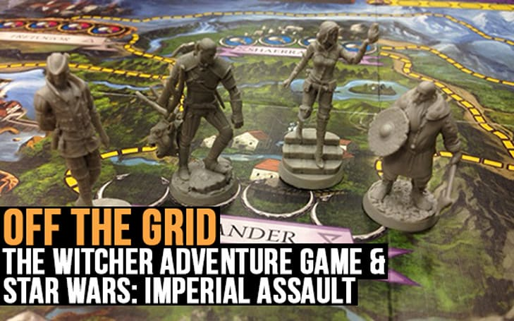 Off the Grid: The Witcher Adventure Game and Star Wars Imperial Assault