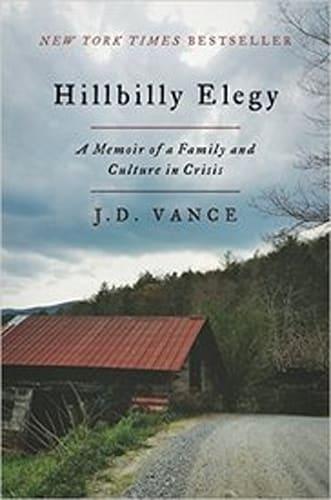 Hillbilly Elegy: A Memoir of a Family and Culture in Crisis by J.D Vance