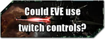 EVE Evolved: Could EVE use twitch controls?