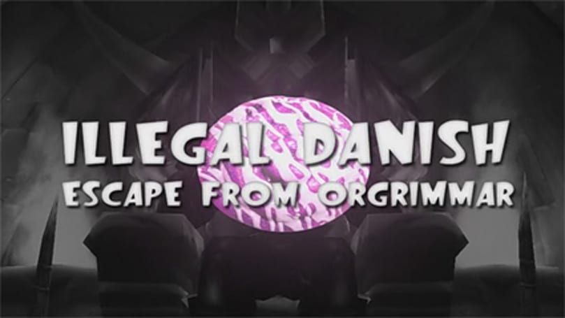 Cinemassively: Illegal Danish - Escape from Orgrimmar