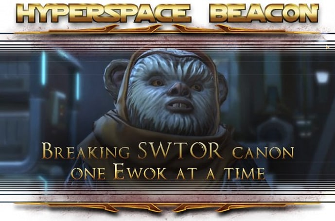 Hyperspace Beacon: Breaking SWTOR canon one Ewok at a time