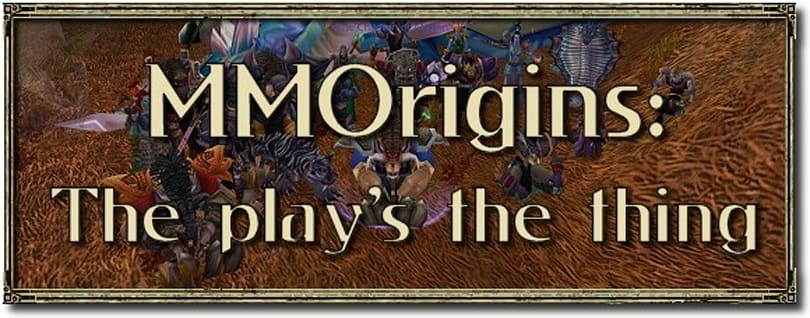 MMOrigins: The play's the thing
