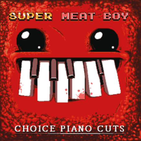 Choice Piano Cuts, a Super Meat Boy piano tribute album