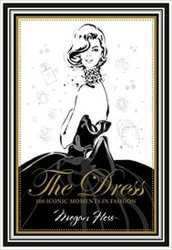 The Dress: 100 Iconic Moments in Fashion Megan Hess coffee table book