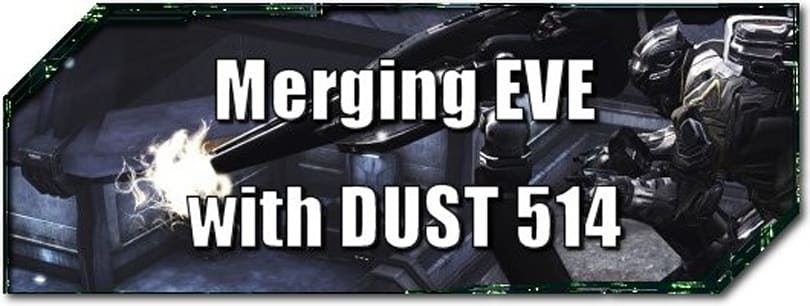 EVE Evolved: Merging EVE with DUST 514