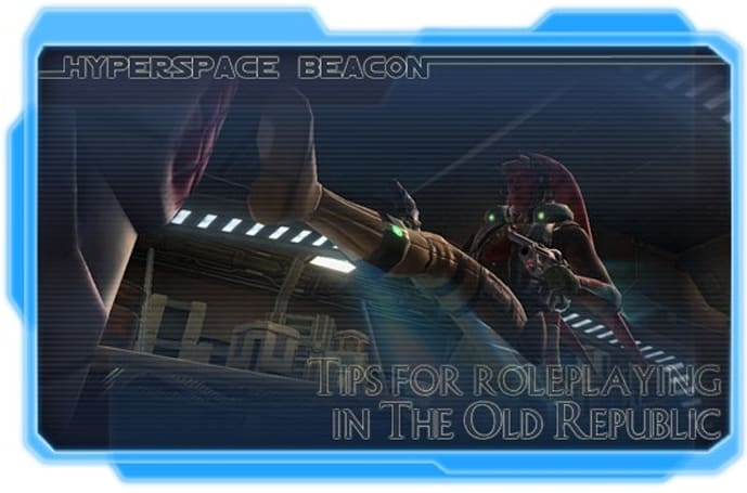 Hyperspace Beacon: Tips for roleplaying in The Old Republic