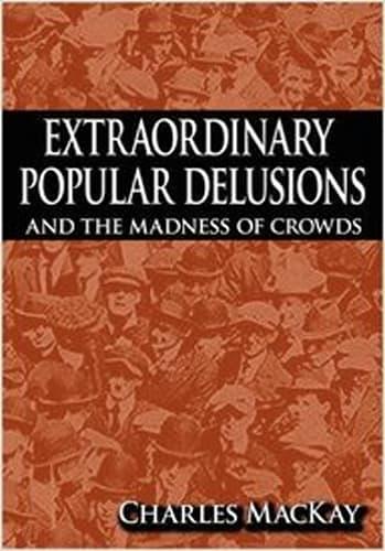 Extraordinary Popular Delusions & the Madness of Crowds (1841)