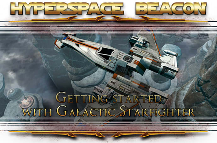 Hyperspace Beacon: Getting started with SWTOR Galactic Starfighter