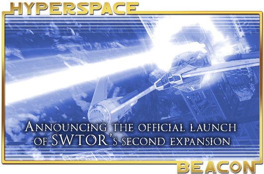 Hyperspace Beacon: Announcing the official launch of SWTOR's second expansion!