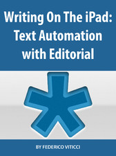 [Book Cover with Title: Writing on the iPad Text Automation with Editorial]