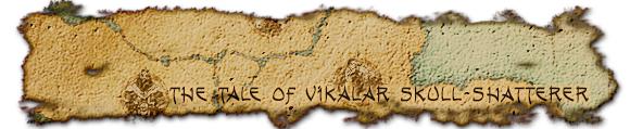 The Tale of Vikalar Skull-Shatterer