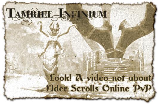 Tamriel Infinium: Look! A video not about Elder Scrolls Online PvP