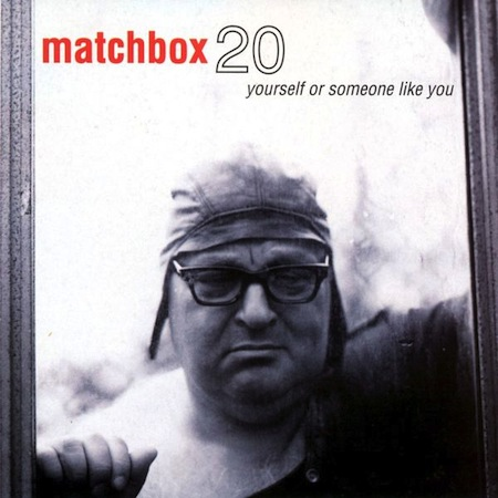 shitty albums we all owned, terrible albums we all owned growing up, matchbox 20 yourself or someone like you