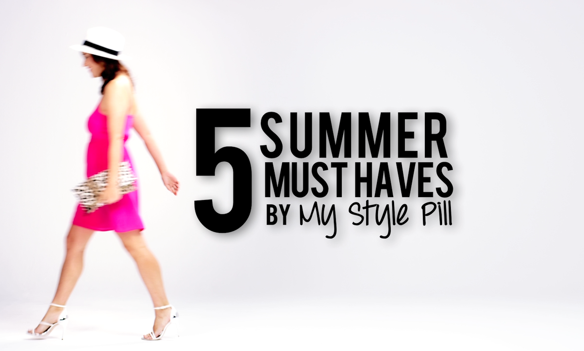 5 summer must haves with My Style Pill