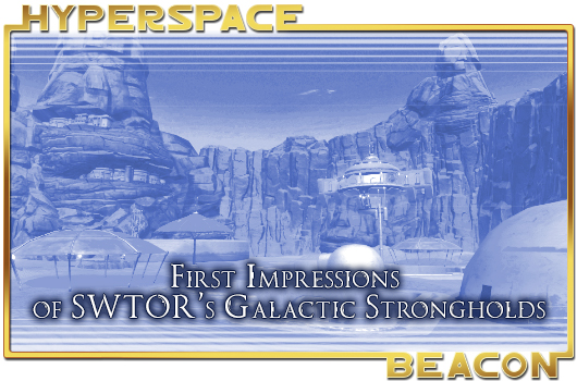 Hyperspace Beacon: First Impressions of SWTOR's Galactic Strongholds expansion