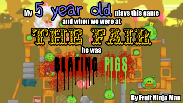 my 5-year-old plays this game and we went to the fair and he started beating pigs