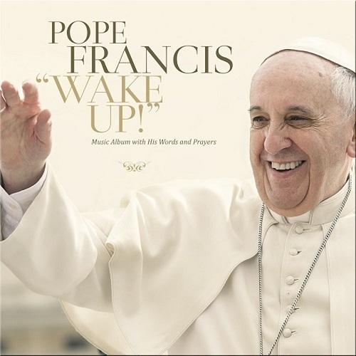 ローマ法王・フランシスコがアルバム「Wake Up!」でレコードデビュー!これぞリアル・クリスチャンロック!
