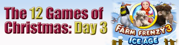 Game 3 of the 12 Games of Christmas: Farm Frenzy 3: Ice Age