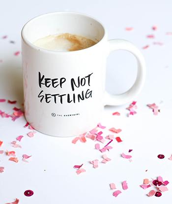 Keep Not Settling mug The Everygirl