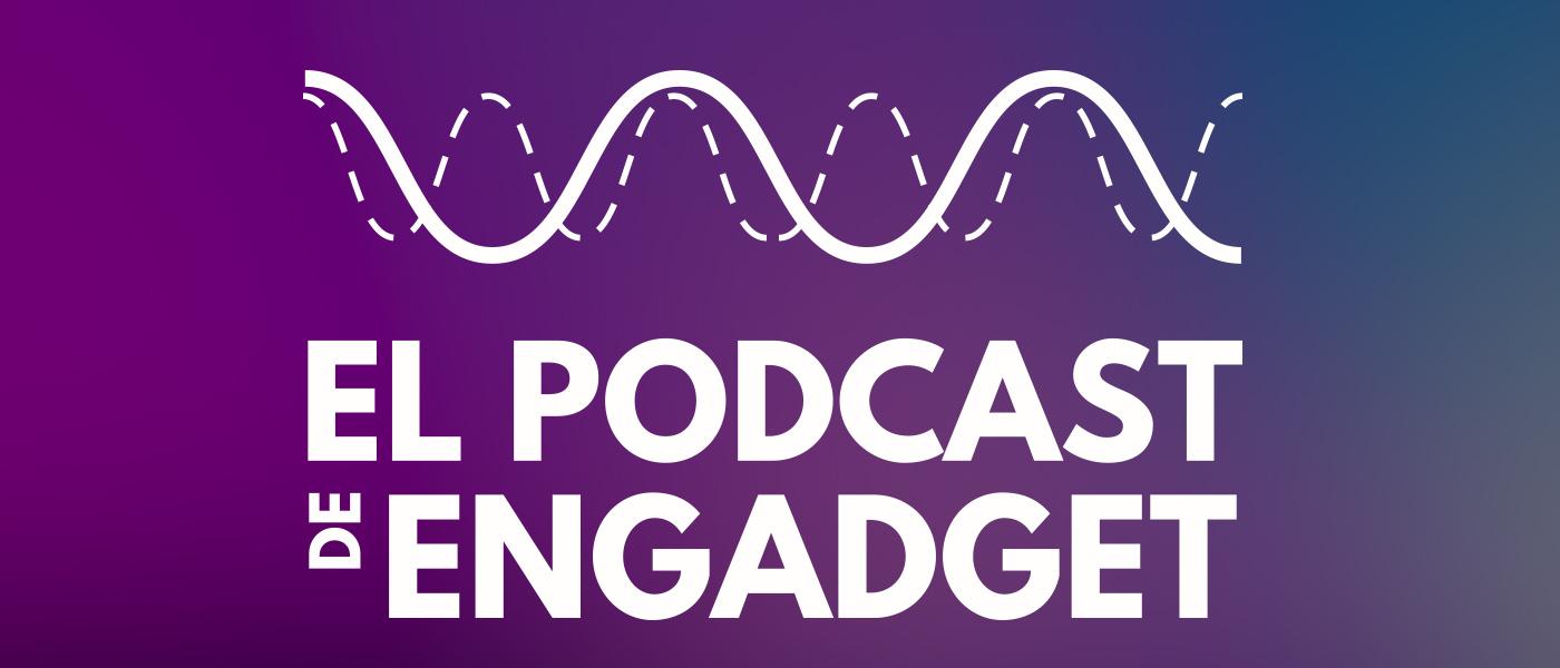 Hoy... ¡vuelve el Podcast de Engadget!