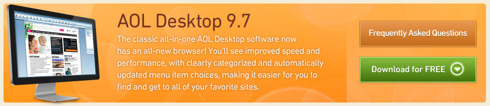 Our classic all-in-one AOL Desktop software now includes more choices and easier access to the most popular sites, while still maintaining customization and 'drag and drop' functionality.