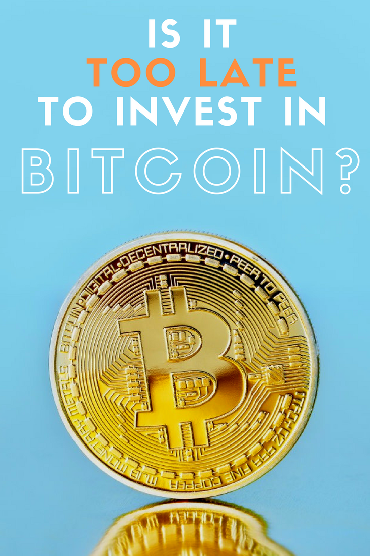 Too late to invest in bitcoin reddit