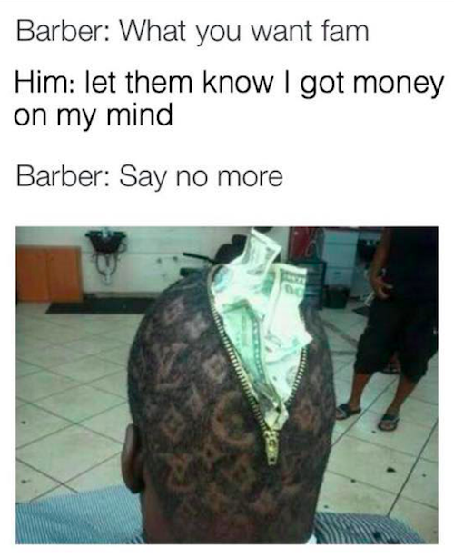 barber meme what you want money head just got a \