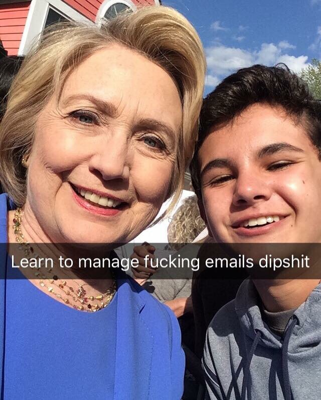 hillary clinton learn to manage emails, hillary clinton snapchat selfie, learn to manage fucking emails dipshit