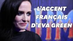 Eva Green nous dit qu'elle a retrouvé son accent français pour