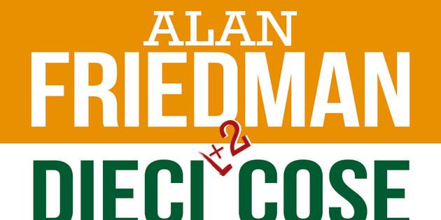 Alan Friedman - Dieci + 2 cose da sapere sull'economia italiana