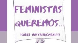 #LasFeministasQueremos —El manifiesto 3.0 levantado a hombros de