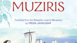 The Saga Of Muziris': A Magical Retracing Of A Long Lost