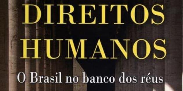 """""""Direitos Humanos: o Brasil no banco dos réus"""", lançado em 2011"""