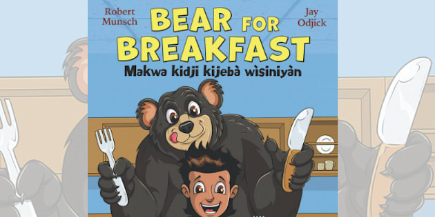 "Robert Munsch's newest children's book ""Bear for Breakfast,"" illustrated by Jay Odjick, will be available in English/Algonquin and French/Algonquin versions."